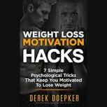 Weight Loss Motivation Hacks, Derek Doepker
