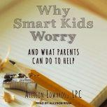 Why Smart Kids Worry And What Parents Can Do to Help, Allison Edwards