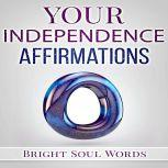 Your Independence Affirmations, Bright Soul Words