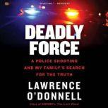Deadly Force A Police Shooting and My Family's Search for the Truth, Lawrence O'Donnell, Jr.