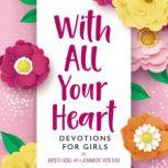 With All Your Heart Devotions for Girls, Kristi Holl