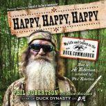 Happy, Happy, Happy My Life and Legacy as the Duck Commander, Phil Robertson