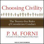 Choosing Civility The Twenty-five Rules of Considerate Conduct, P. M. Forni