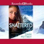 Shattered, Dani Pettrey