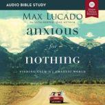 Anxious for Nothing: Audio Bible Studies Finding Calm in a Chaotic World, Max Lucado