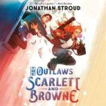 The Outlaws Scarlett and Browne, Jonathan Stroud