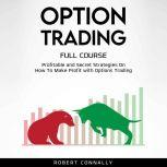 Option Trading Full Course Profitable and Secret Strategies On How To Make Profit with Options Trading, Robert Connally