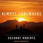 Almost Somewhere Twenty-Eight Days on the John Muir Trail, Suzanne Roberts