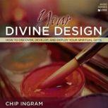 Your Divine Design How to Discover, Develop, and Deploy Your Spiritual Gifts, Chip Ingram