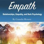 Empath Relationships, Empathy, and Dark Psychology, Camelia Hensen