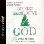 The Next Great Move of God An Appeal to Heaven for Spiritual Awakening, Jennifer LeClaire