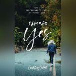 Choose Yes Finding Unreasonable Faith, No Matter What, Courtney Casper
