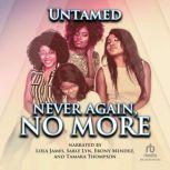 Never Again, No More, Untamed