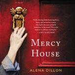 Mercy House A Novel, Alena Dillon