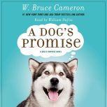 A Dog's Promise A Novel, W. Bruce Cameron