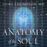 Anatomy of the Soul Surprising Connections between Neuroscience and Spiritual Practices That Can Transform Your Life and Relationships, M. D. Thompson