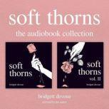 Soft Thorns: The Audiobook Collection, Bridgett Devoue