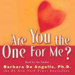 Are You the One for Me? Knowing Who's Right and Avoiding Who's Wrong, Barbara De Angelis