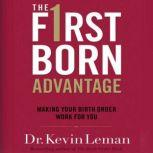 The Firstborn Advantage Making Your Birth Order Work for You, Kevin Leman
