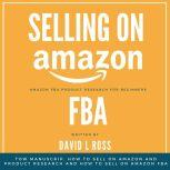Selling on Amazon Fba: Tow Manuscript, How to Sell on Amazon and Product Research and How to Sell on Amazon FBA, David L Ross