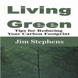 Living Green Tips for Reducing Your Carbon Footprint, Jim Stephens