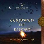 Ceridwen of Kilton: Book Two of The Circle of Ceridwen Saga, Octavia Randolph