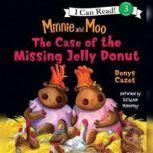 Minnie and Moo: The Case of the Missing Jelly Donut, Denys Cazet