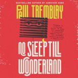 No Sleep Till Wonderland A Novel, Paul Tremblay