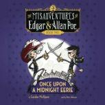 Once Upon a Midnight Eerie The Misadventures of Edgar & Allan Poe, Book Two, Gordon McAlpine