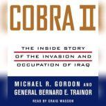 Cobra II The Inside Story of the Invasion and Occupation of Iraq, Michael R. Gordon