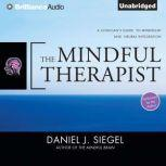 The Mindful Therapist A Clinician's Guide to Mindsight and Neural Integration, Daniel J. Siegel, M.D.
