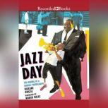 Jazz Day The Making of a Famous Photograph, Roxane Orgill