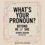 What's Your Pronoun? Beyond He and She, Dennis Baron