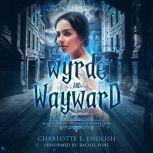 Wyrde and Wayward, Charlotte E. English