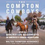 The Compton Cowboys The New Generation of Cowboys in America's Urban Heartland, Walter Thompson-Hernandez