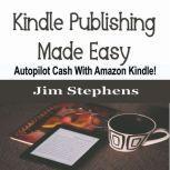 Kindle Publishing Made Easy, Jim Stephens