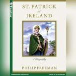 St. Patrick of Ireland A Biography, Philip Freeman