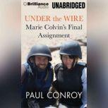 Under the Wire Marie Colvin's Final Assignment, Paul Conroy