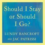 Should I Stay or Should I Go? A Guide to Knowing If Your Relationship Can--and Should--be Saved, Lundy Bancroft