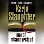 Martin Misunderstood, Karin Slaughter