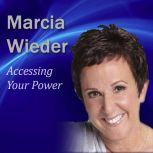 Accessing Your Power Using All of You to Take Control of Your Life, Marcia Wieder