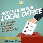 How To Run For Local Office 10 Steps To Run a Successful Campaign For Local Office, HowExpert