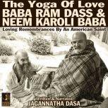 The Yoga Of Love Baba Ram Dass & Neem Karoli Baba, Jagannatha Dasa