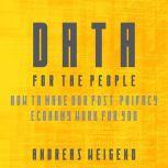 Data For the People How to Make Our Post-Privacy Economy Work for You, Andreas S. Weigend
