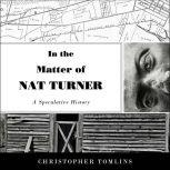 In the Matter of Nat Turner A Speculative History, Christopher Tomlins