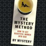 The Mystery Method How to Get Beautiful Women into Bed, null Mystery