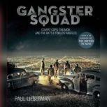 Gangster Squad Covert Cops, the Mob, and the Battle for Los Angeles, Paul Lieberman