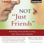 Not Just Friends Rebuilding Trust and Recovering Your Sanity After Infidelity, Shirley P. Glass, Ph.D.