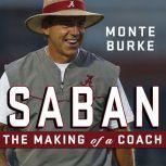 Saban The Making of a Coach, Monte Burke