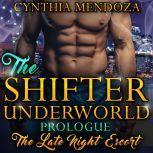 Billionaire Romance: Shifter Underworld Prologue - The Late Night Escort (Wolf Shifter, Shapeshifter Romance, Paranormal Romance), Cynthia Mendoza